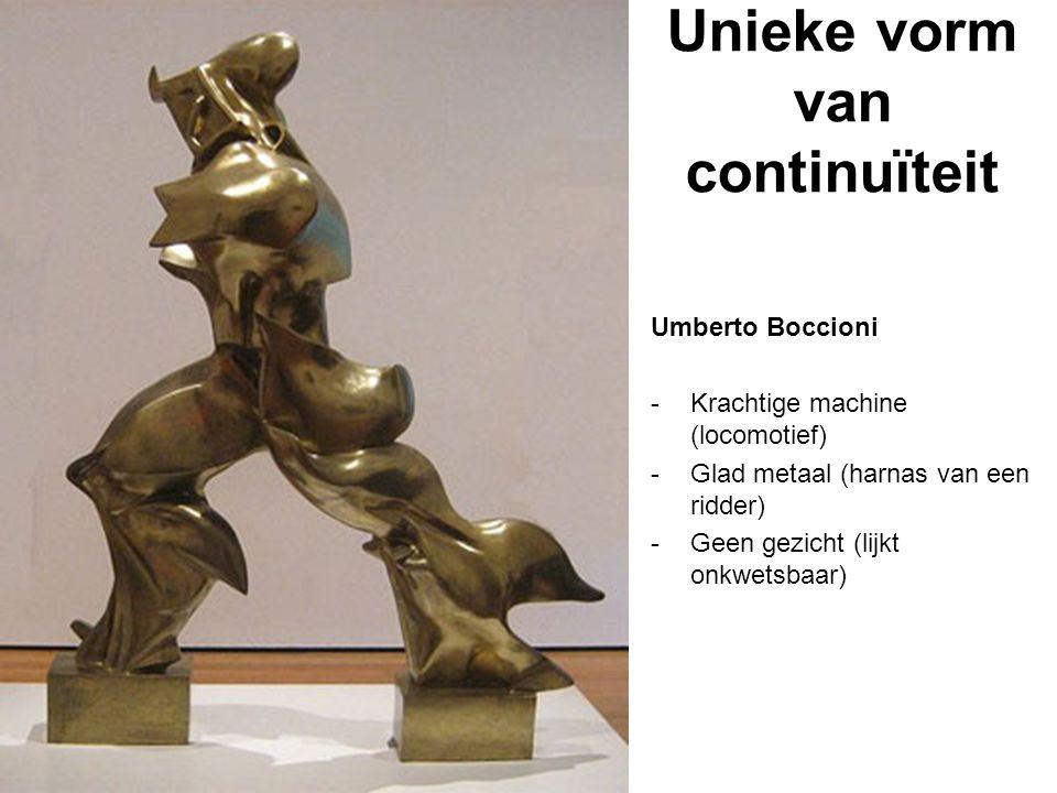 Umberto Boccioni -Krachtige machine (locomotief) -Glad metaal (harnas van een ridder) -Geen gezicht (lijkt onkwetsbaar) Unieke vorm van continuïteit