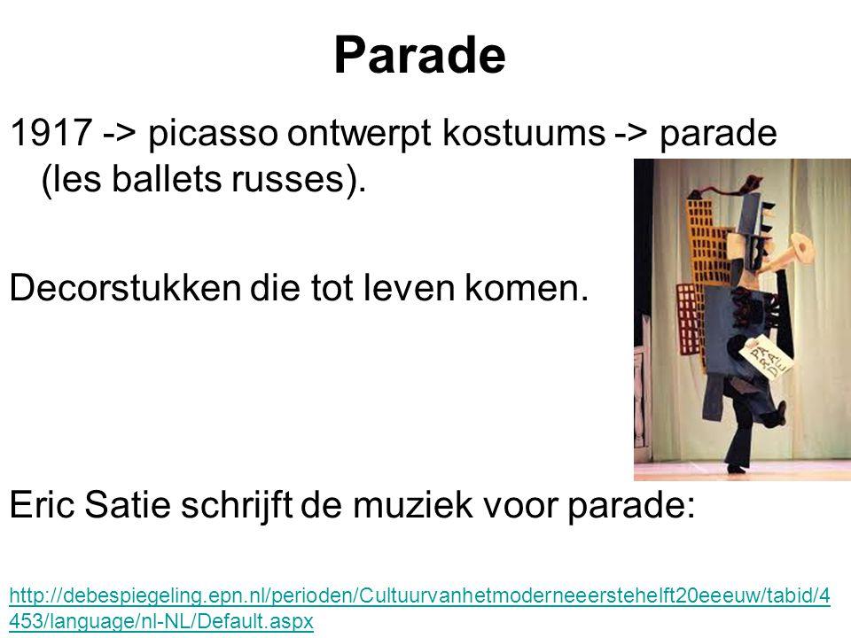 Parade 1917 -> picasso ontwerpt kostuums -> parade (les ballets russes). Decorstukken die tot leven komen. Eric Satie schrijft de muziek voor parade: