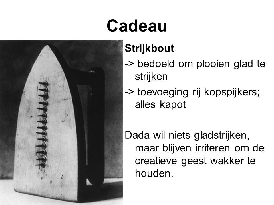 Cadeau Strijkbout -> bedoeld om plooien glad te strijken -> toevoeging rij kopspijkers; alles kapot Dada wil niets gladstrijken, maar blijven irritere