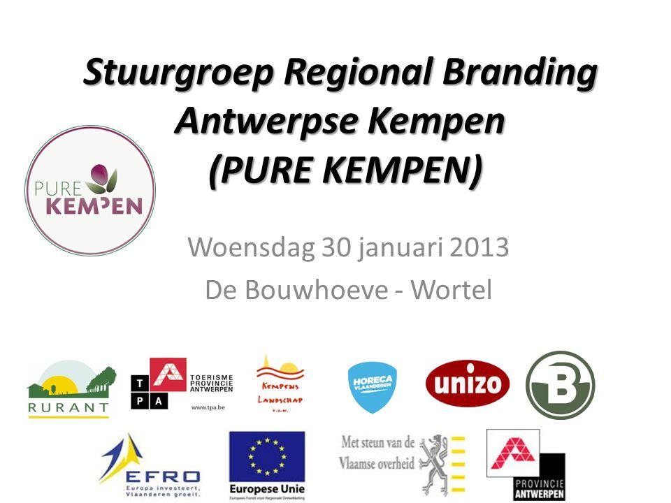 Stuurgroep Regional Branding Antwerpse Kempen (PURE KEMPEN) Woensdag 30 januari 2013 De Bouwhoeve - Wortel