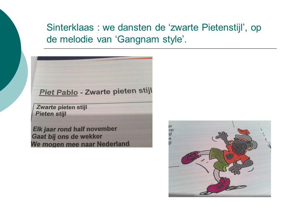 Sinterklaas : we dansten de 'zwarte Pietenstijl', op de melodie van 'Gangnam style'.