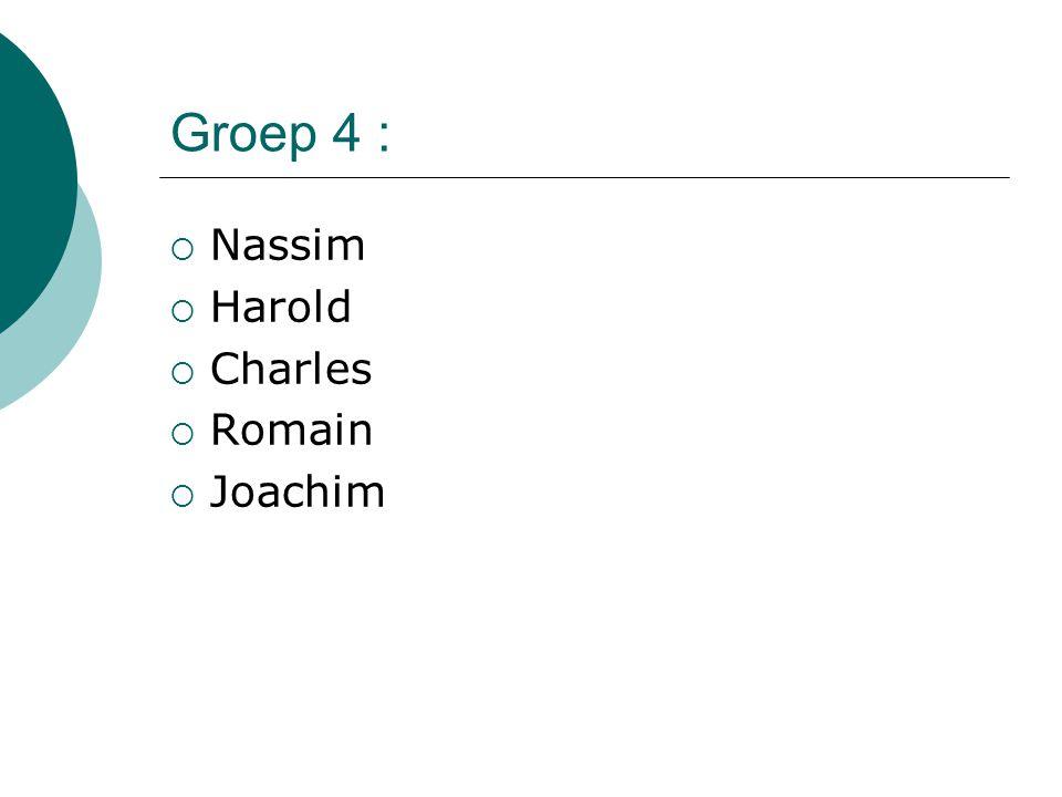 Groep 4 :  Nassim  Harold  Charles  Romain  Joachim