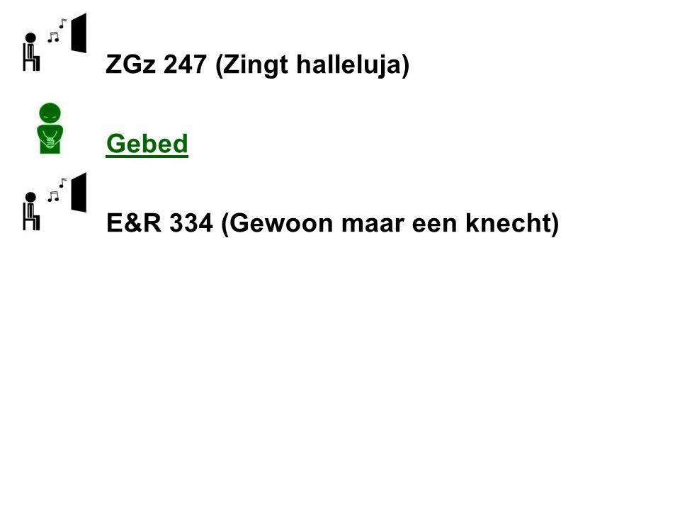 ZGz 247 (Zingt halleluja) Gebed E&R 334 (Gewoon maar een knecht)