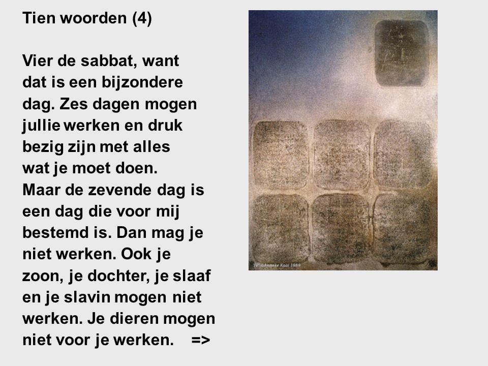 Tien woorden (4) Vier de sabbat, want dat is een bijzondere dag. Zes dagen mogen jullie werken en druk bezig zijn met alles wat je moet doen. Maar de
