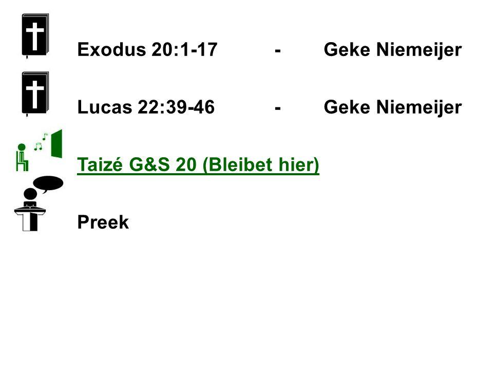 Exodus 20:1-17-Geke Niemeijer Lucas 22:39-46-Geke Niemeijer Taizé G&S 20 (Bleibet hier) Preek
