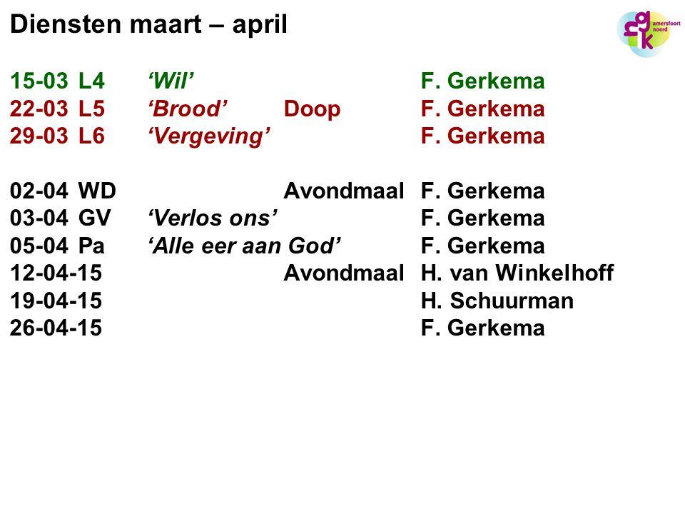 Diensten maart – april 15-03L4 'Wil'F. Gerkema 22-03L5 'Brood'DoopF. Gerkema 29-03L6 'Vergeving'F. Gerkema 02-04WD AvondmaalF. Gerkema 03-04GV 'Verlos