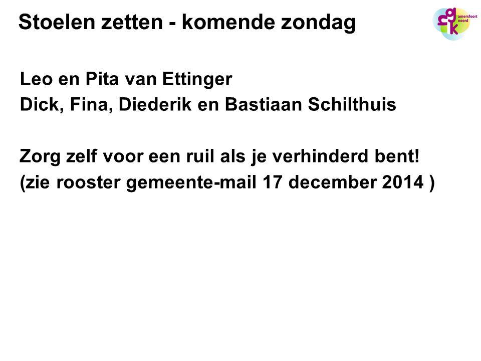 Stoelen zetten - komende zondag Leo en Pita van Ettinger Dick, Fina, Diederik en Bastiaan Schilthuis Zorg zelf voor een ruil als je verhinderd bent! (