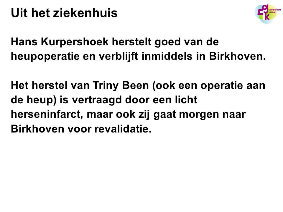 Uit het ziekenhuis Hans Kurpershoek herstelt goed van de heupoperatie en verblijft inmiddels in Birkhoven. Het herstel van Triny Been (ook een operati