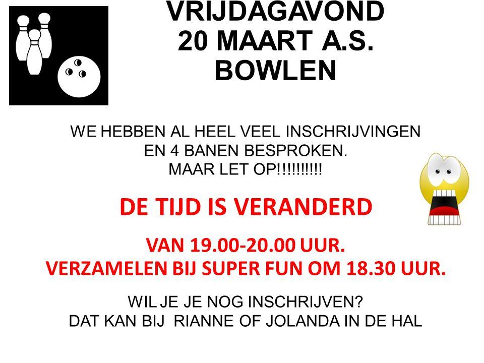 GAUDIO VRIJDAGAVOND 20 MAART A.S. BOWLEN WE HEBBEN AL HEEL VEEL INSCHRIJVINGEN EN 4 BANEN BESPROKEN. MAAR LET OP!!!!!!!!!! DE TIJD IS VERANDERD VAN 19