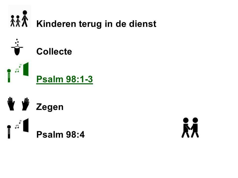 Kinderen terug in de dienst Collecte Psalm 98:1-3 Zegen Psalm 98:4