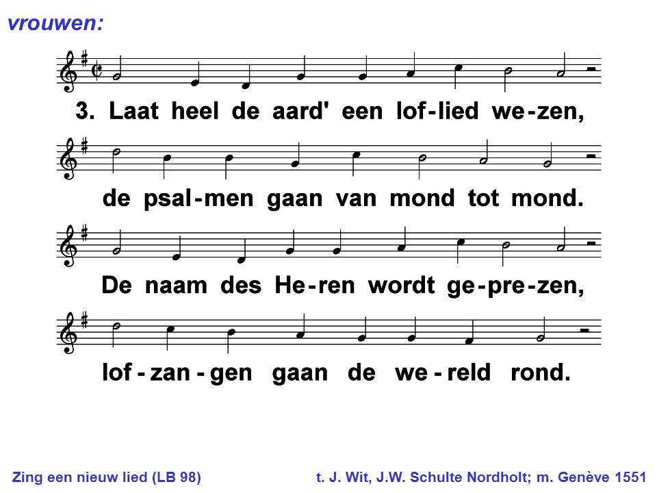 Zing een nieuw lied (LB 98) t. J. Wit, J.W. Schulte Nordholt; m. Genève 1551 vrouwen: