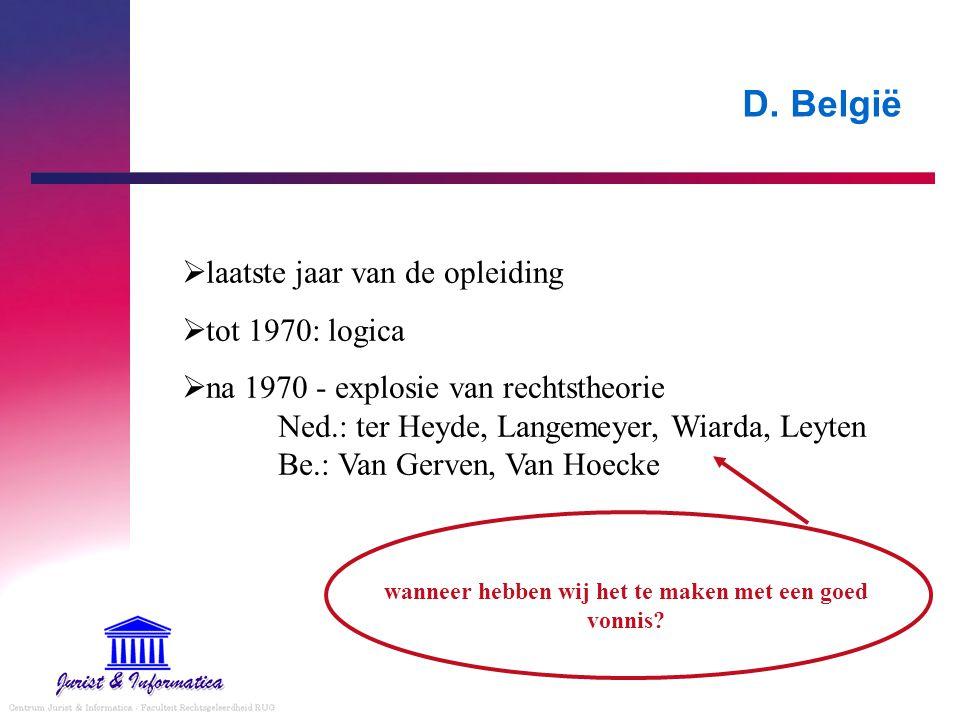 D. België  laatste jaar van de opleiding  tot 1970: logica  na 1970 - explosie van rechtstheorie Ned.: ter Heyde, Langemeyer, Wiarda, Leyten Be.: V
