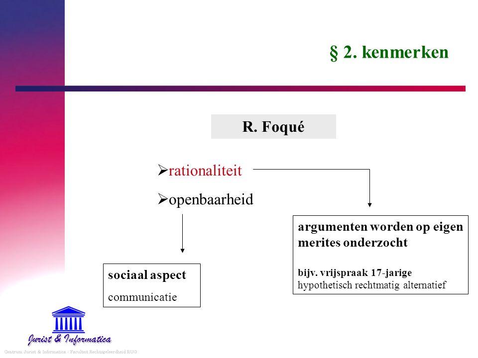 § 2. kenmerken  rationaliteit  openbaarheid R. Foqué argumenten worden op eigen merites onderzocht bijv. vrijspraak 17-jarige hypothetisch rechtmati