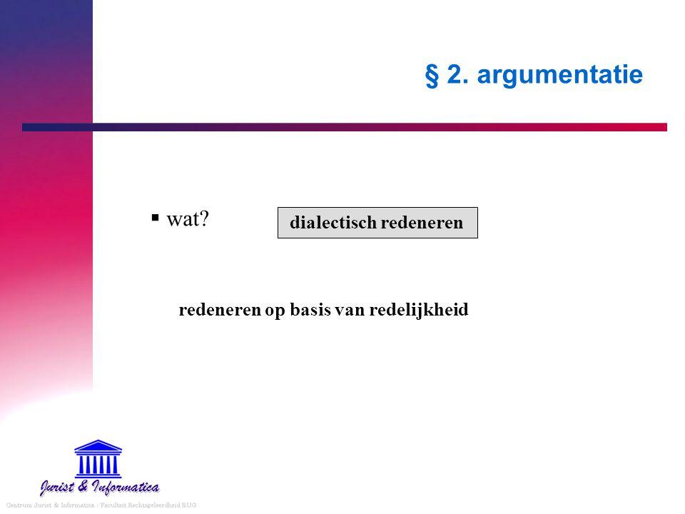 § 2. argumentatie redeneren op basis van redelijkheid  wat? dialectisch redeneren