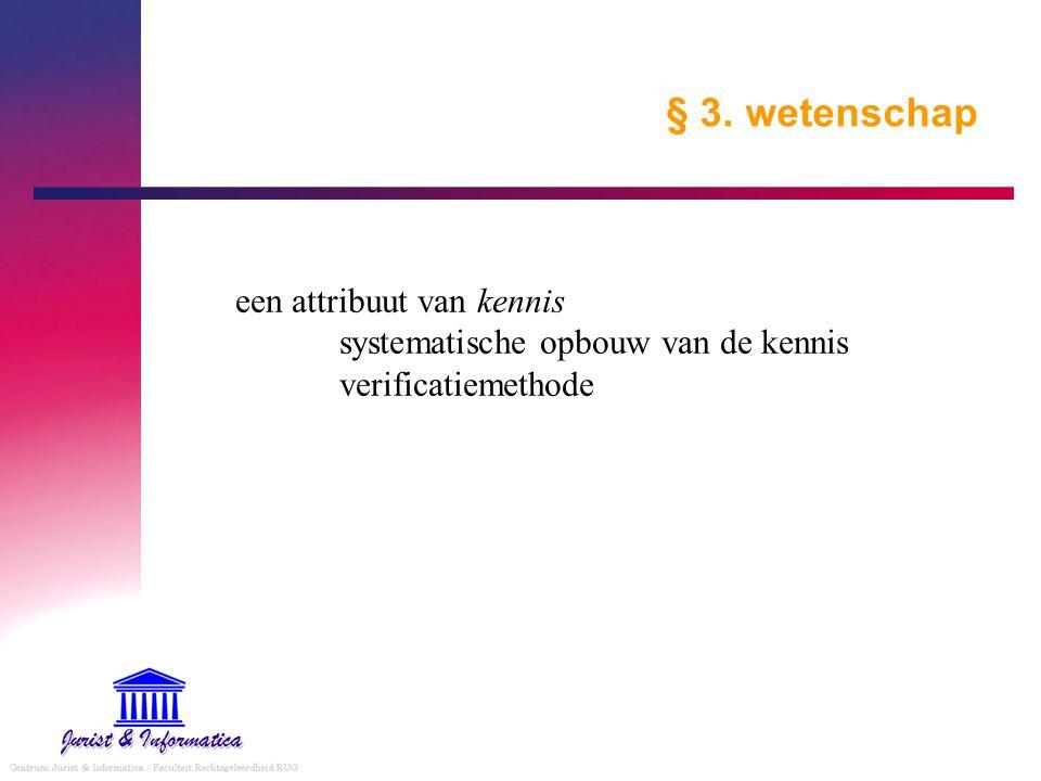 § 3. wetenschap een attribuut van kennis systematische opbouw van de kennis verificatiemethode