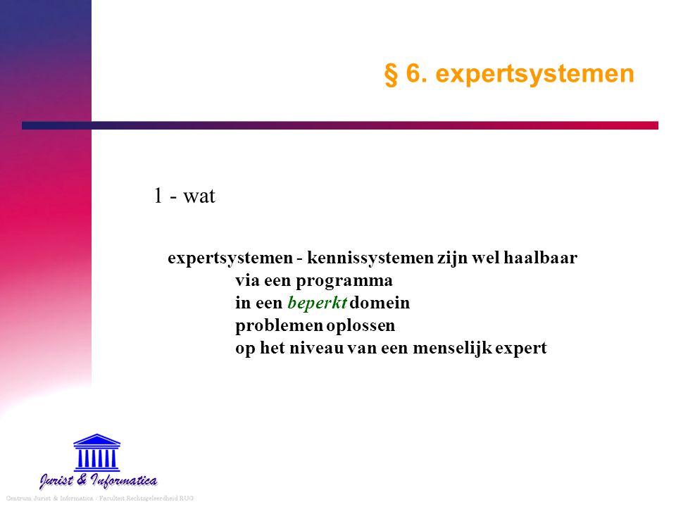 § 6. expertsystemen 1 - wat expertsystemen - kennissystemen zijn wel haalbaar via een programma in een beperkt domein problemen oplossen op het niveau