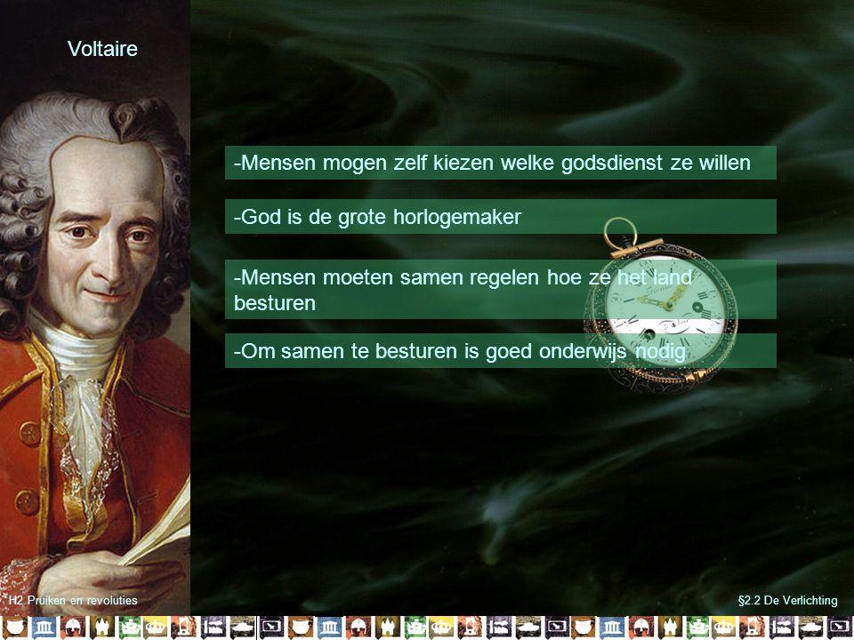 §2.2 De VerlichtingH2 Pruiken en revoluties Voltaire -Mensen mogen zelf kiezen welke godsdienst ze willen -God is de grote horlogemaker -Mensen moeten