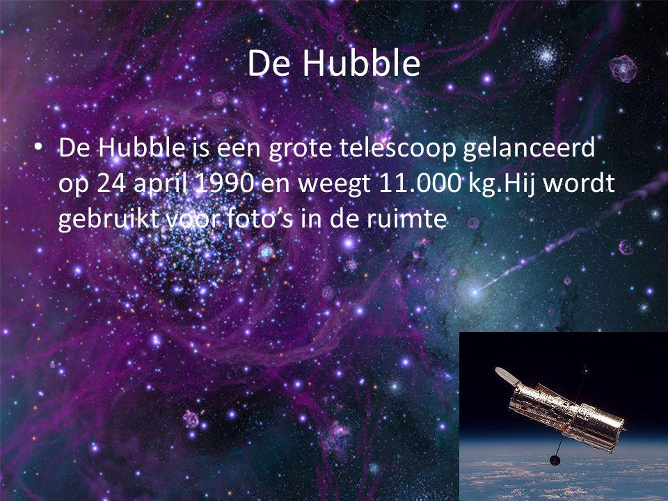 De Hubble De Hubble is een grote telescoop gelanceerd op 24 april 1990 en weegt 11.000 kg.Hij wordt gebruikt voor foto's in de ruimte