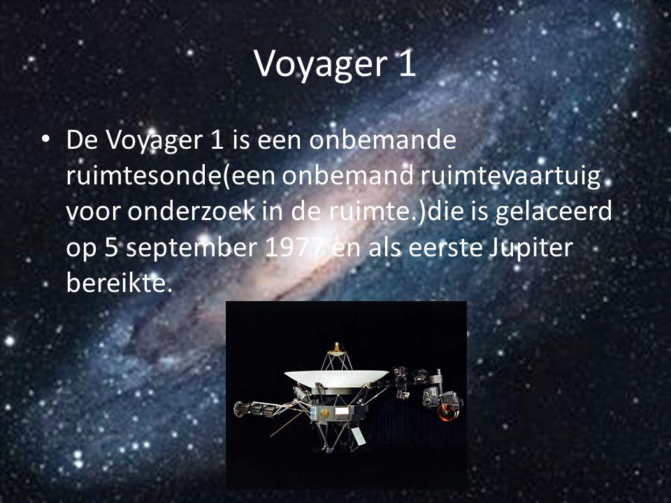 Voyager 1 De Voyager 1 is een onbemande ruimtesonde(een onbemand ruimtevaartuig voor onderzoek in de ruimte.)die is gelaceerd op 5 september 1977 en a