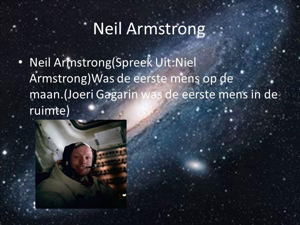 Neil Armstrong Neil Armstrong(Spreek Uit:Niel Armstrong)Was de eerste mens op de maan.(Joeri Gagarin was de eerste mens in de ruimte)