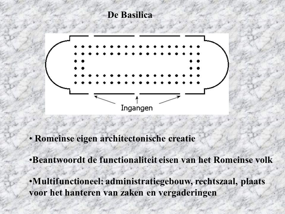 De Basilica Romeinse eigen architectonische creatie Beantwoordt de functionaliteit eisen van het Romeinse volk Multifunctioneel: administratiegebouw,
