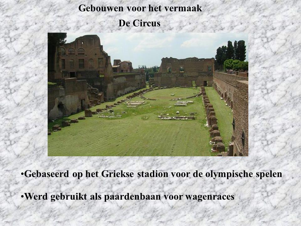 Gebouwen voor het vermaak De Circus Gebaseerd op het Griekse stadion voor de olympische spelen Werd gebruikt als paardenbaan voor wagenraces