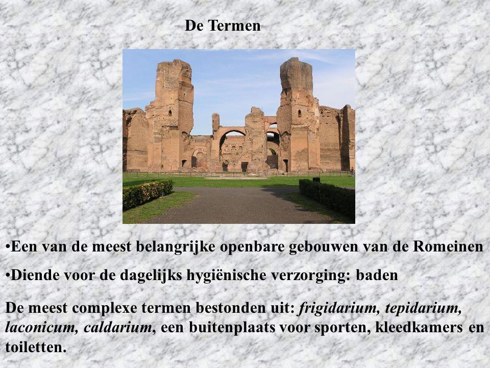 De Termen Een van de meest belangrijke openbare gebouwen van de Romeinen Diende voor de dagelijks hygiënische verzorging: baden De meest complexe term