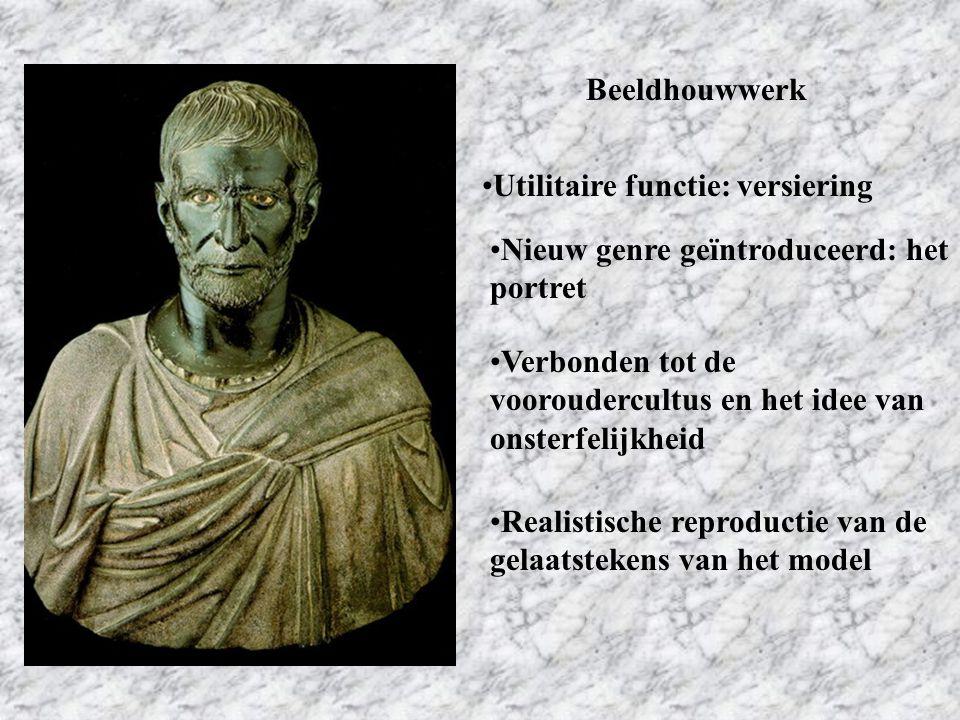 Beeldhouwwerk Utilitaire functie: versiering Nieuw genre geïntroduceerd: het portret Verbonden tot de vooroudercultus en het idee van onsterfelijkheid