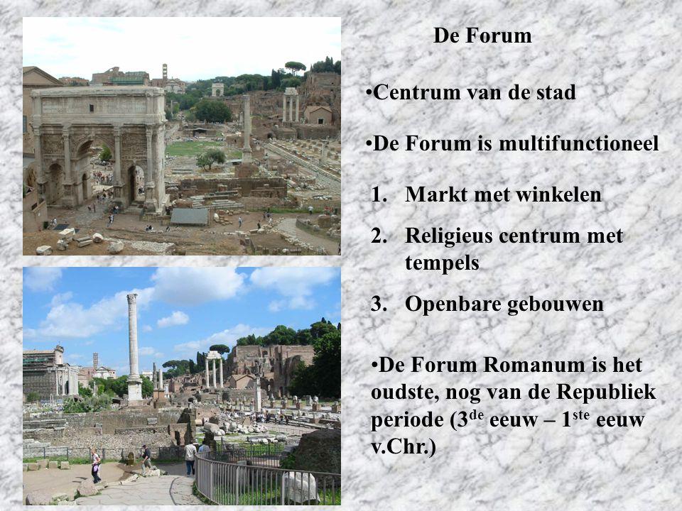 De Forum Centrum van de stad De Forum is multifunctioneel 1.Markt met winkelen 2.Religieus centrum met tempels 3.Openbare gebouwen De Forum Romanum is
