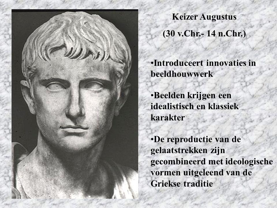 Keizer Augustus (30 v.Chr.- 14 n.Chr.) Introduceert innovaties in beeldhouwwerk Beelden krijgen een idealistisch en klassiek karakter De reproductie v
