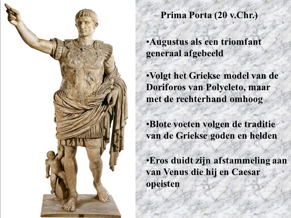Prima Porta (20 v.Chr.) Augustus als een triomfant generaal afgebeeld Volgt het Griekse model van de Doriforos van Polycleto, maar met de rechterhand
