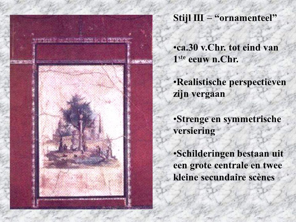"""ca.30 v.Chr. tot eind van 1 ste eeuw n.Chr. Stijl III – """"ornamenteel"""" Realistische perspectieven zijn vergaan Strenge en symmetrische versiering Schil"""