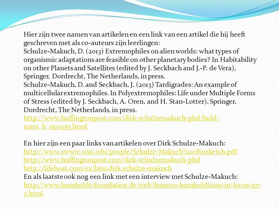 Hier zijn twee namen van artikelen en een link van een artikel die hij heeft geschreven met als co-auteurs zijn leerlingen: Schulze-Makuch, D. (2013)