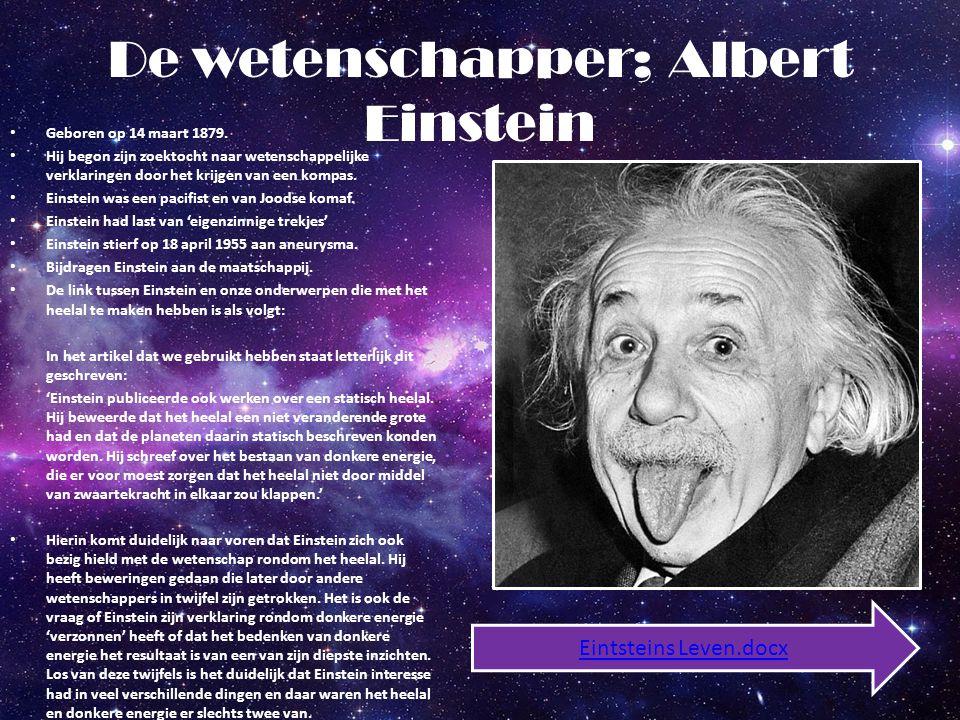 De wetenschapper; Albert Einstein Geboren op 14 maart 1879. Hij begon zijn zoektocht naar wetenschappelijke verklaringen door het krijgen van een komp