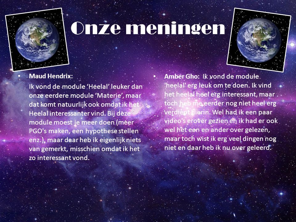 Onze meningen Maud Hendrix: Ik vond de module 'Heelal' leuker dan onze eerdere module 'Materie', maar dat komt natuurlijk ook omdat ik het Heelal inte