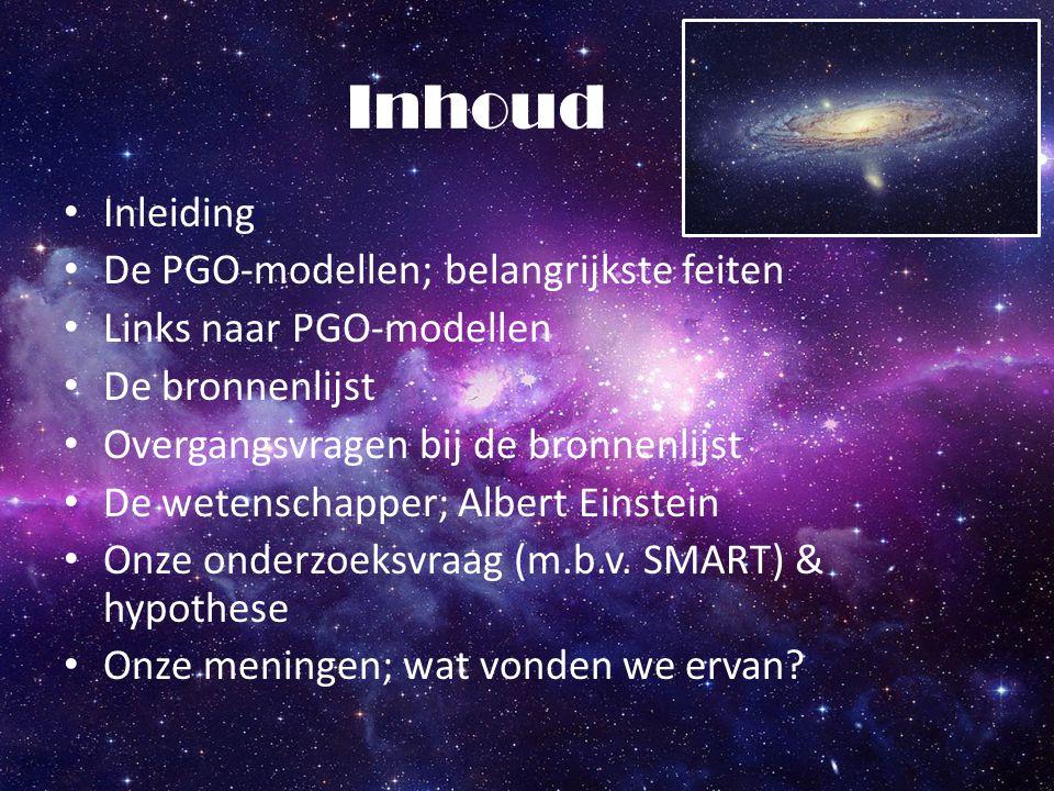 Inhoud Inleiding De PGO-modellen; belangrijkste feiten Links naar PGO-modellen De bronnenlijst Overgangsvragen bij de bronnenlijst De wetenschapper; A