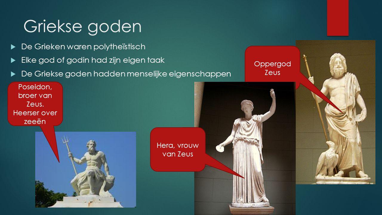 Griekse goden  De Grieken waren polytheïstisch  Elke god of godin had zijn eigen taak  De Griekse goden hadden menselijke eigenschappen Oppergod Ze