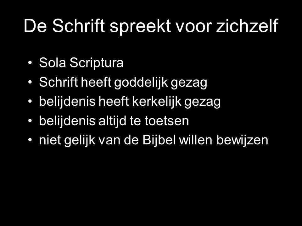 Sola Scriptura Schrift heeft goddelijk gezag belijdenis heeft kerkelijk gezag belijdenis altijd te toetsen niet gelijk van de Bijbel willen bewijzen De Schrift spreekt voor zichzelf