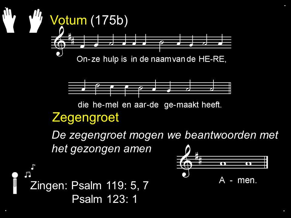 Votum (175b) Zegengroet De zegengroet mogen we beantwoorden met het gezongen amen Zingen: Psalm 119: 5, 7 Psalm 123: 1....