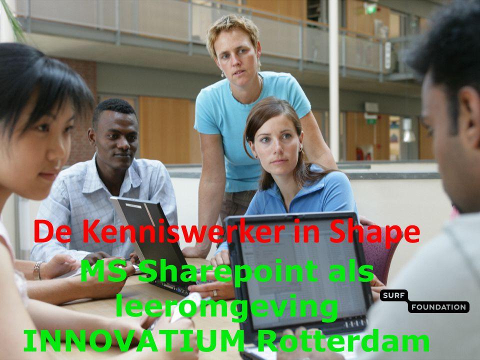 De Kenniswerker in Shape MS Sharepoint als leeromgeving INNOVATIUM Rotterdam