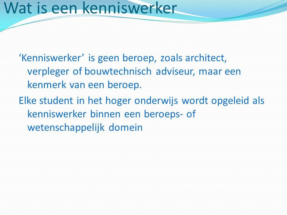 Wat is een kenniswerker 'Kenniswerker' is geen beroep, zoals architect, verpleger of bouwtechnisch adviseur, maar een kenmerk van een beroep.