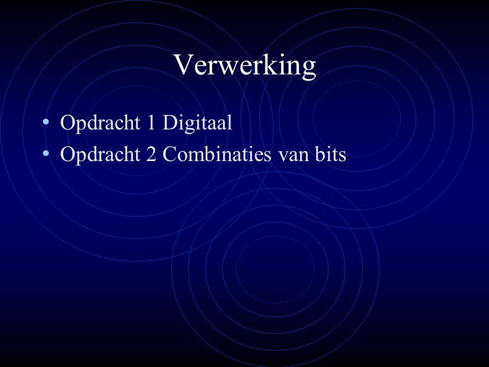 Verwerking Opdracht 1 Digitaal Opdracht 2 Combinaties van bits