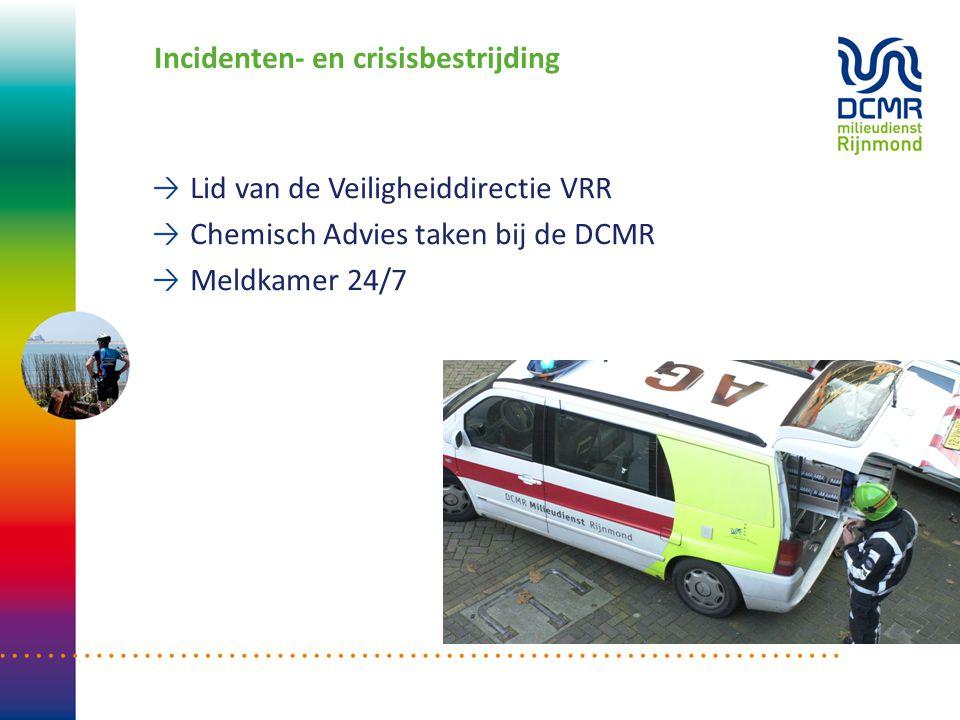 Incidenten- en crisisbestrijding Lid van de Veiligheiddirectie VRR Chemisch Advies taken bij de DCMR Meldkamer 24/7