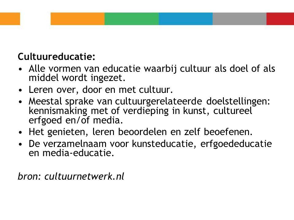 Cultuureducatie: Alle vormen van educatie waarbij cultuur als doel of als middel wordt ingezet. Leren over, door en met cultuur. Meestal sprake van cu