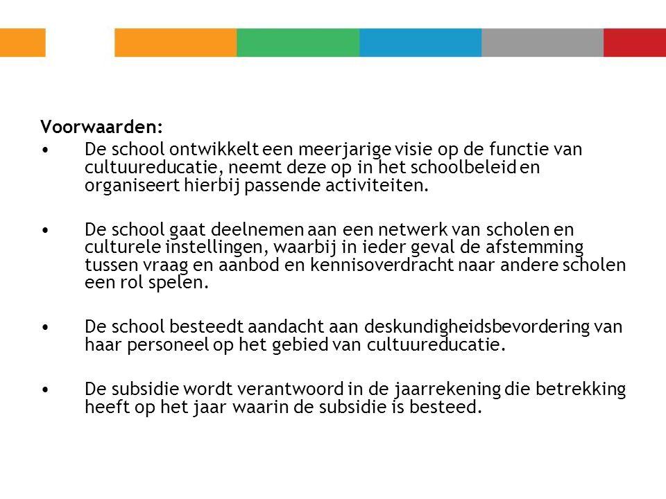 Voorwaarden: De school ontwikkelt een meerjarige visie op de functie van cultuureducatie, neemt deze op in het schoolbeleid en organiseert hierbij pas