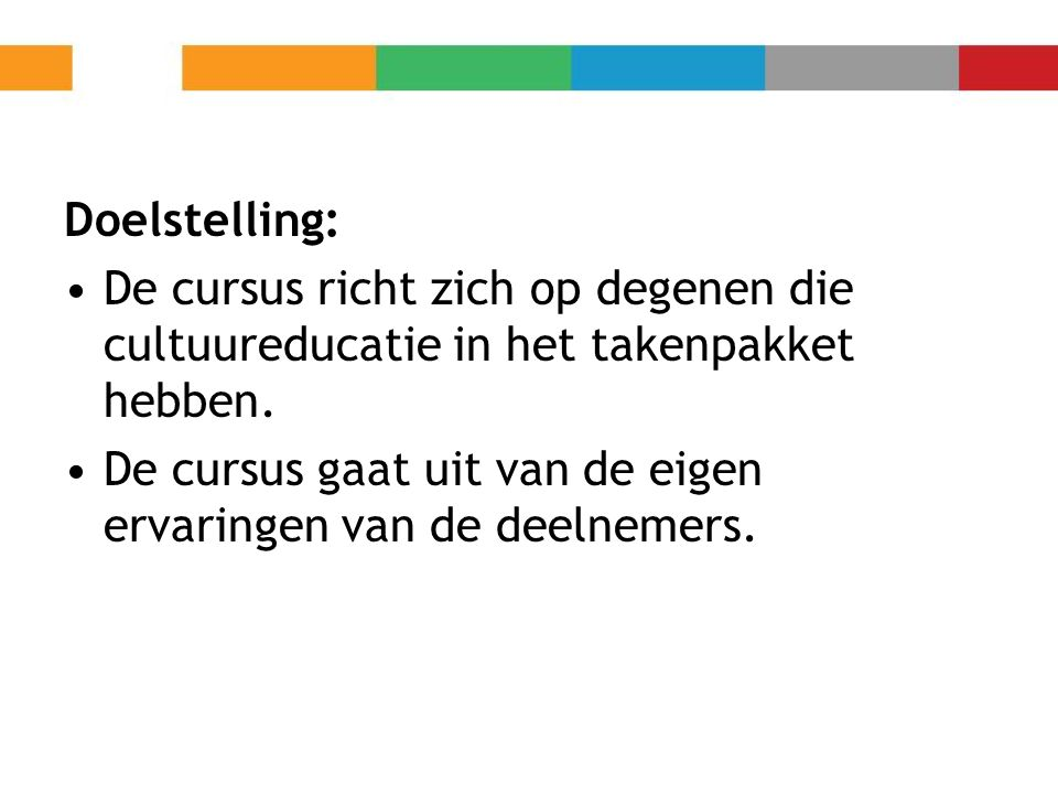 5 Bijeenkomsten: 1.Cultuureducatie 2.Coördinator Cultuureducatie 3.Visie, beleidsplan en werkplan 4.Integratie met andere vakken 5.Media-educatie en netwerkvorming