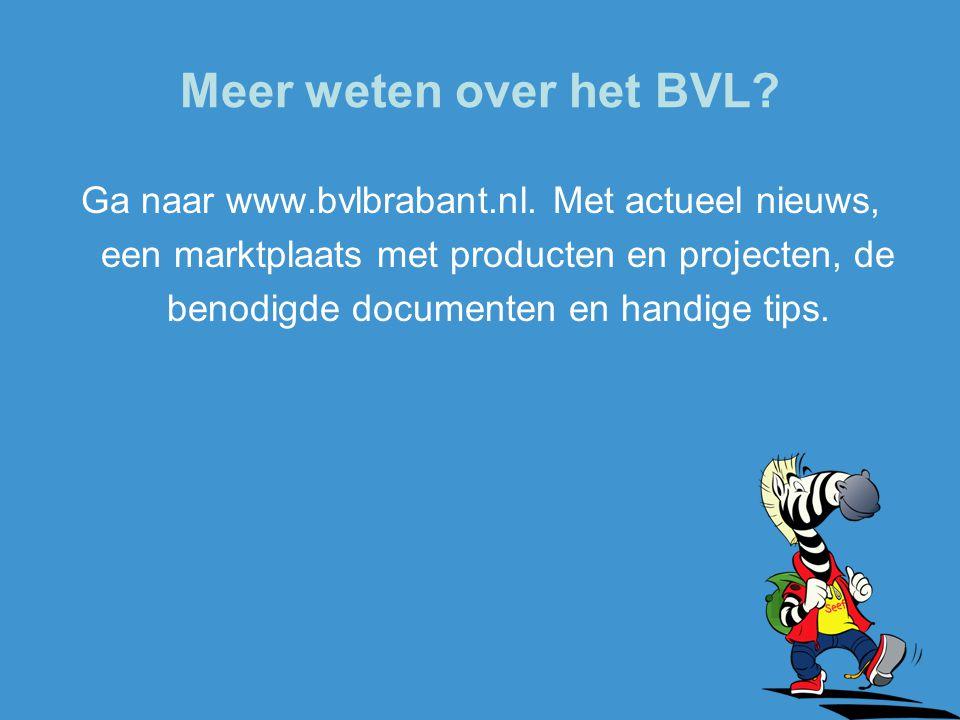 Meer weten over het BVL? Ga naar www.bvlbrabant.nl. Met actueel nieuws, een marktplaats met producten en projecten, de benodigde documenten en handige