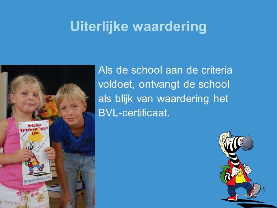 Uiterlijke waardering Als de school aan de criteria voldoet, ontvangt de school als blijk van waardering het BVL-certificaat.