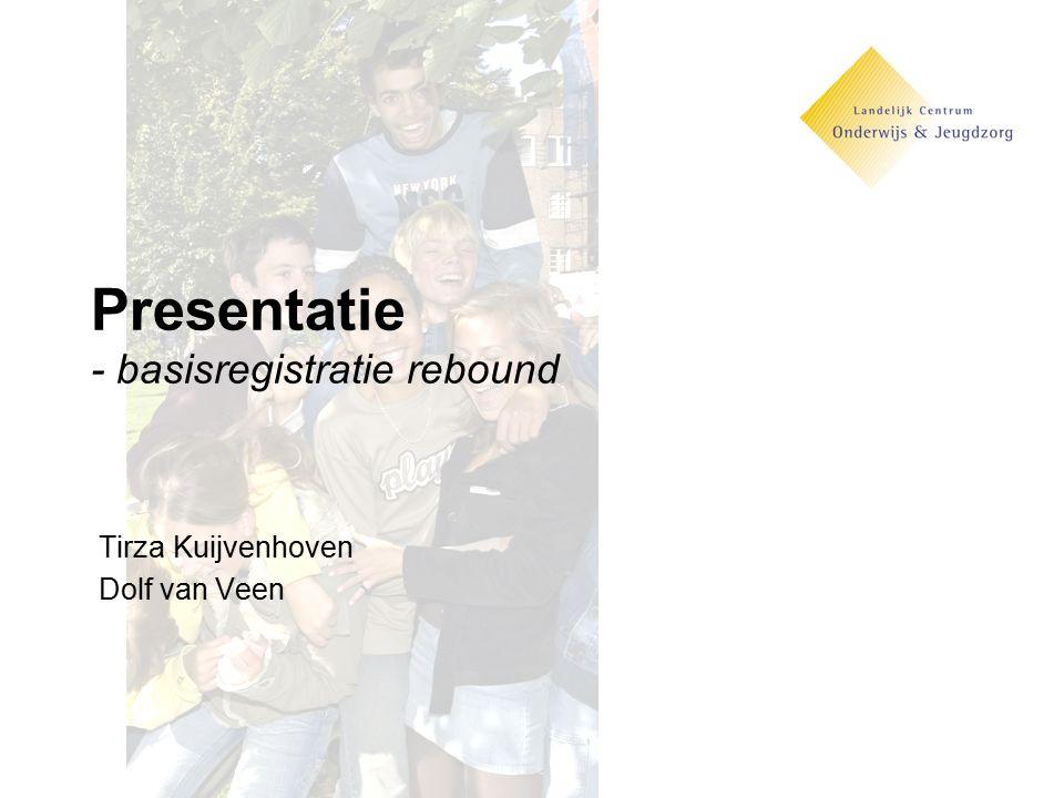 Presentatie - basisregistratie rebound Tirza Kuijvenhoven Dolf van Veen