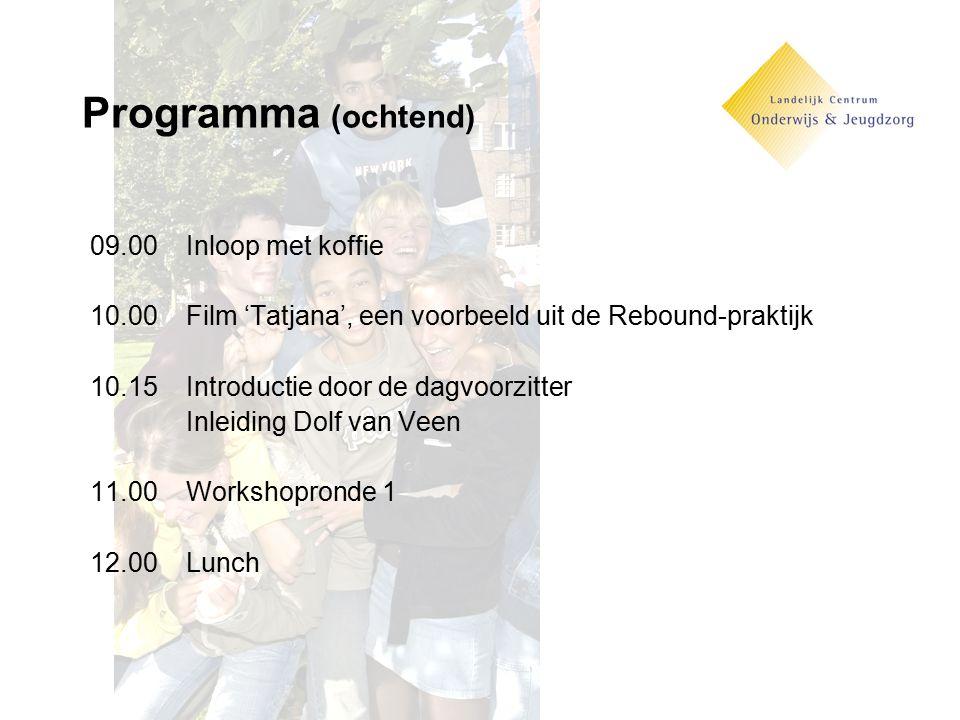 Programma (ochtend) 09.00Inloop met koffie 10.00Film 'Tatjana', een voorbeeld uit de Rebound-praktijk 10.15Introductie door de dagvoorzitter Inleiding Dolf van Veen 11.00Workshopronde 1 12.00Lunch